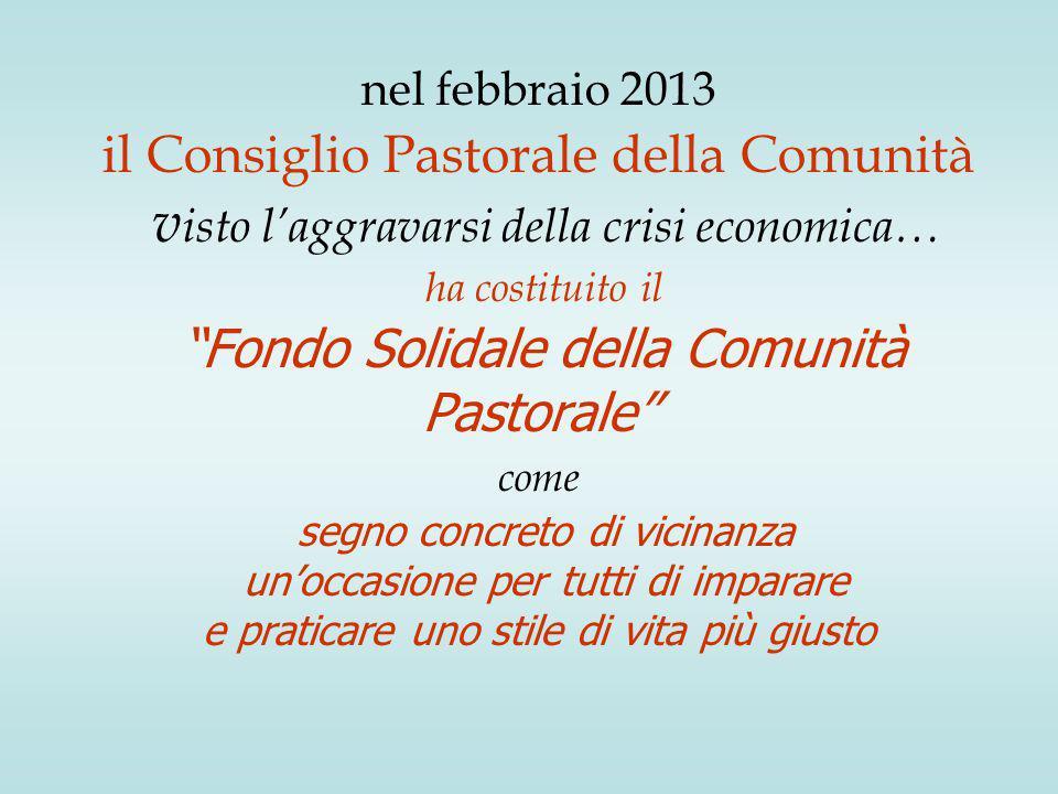 al termine del 1°anno dalla costituzione del Fondo Solidale della Comunità ( febbraio 2013 - gennaio 2014) la nostra Comunità Pastorale ha raggiunto un significativo risultato