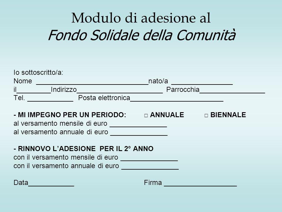 Modulo di adesione al Fondo Solidale della Comunità Io sottoscritto/a: Nome _____________________________nato/a ________________ il_________Indirizzo_