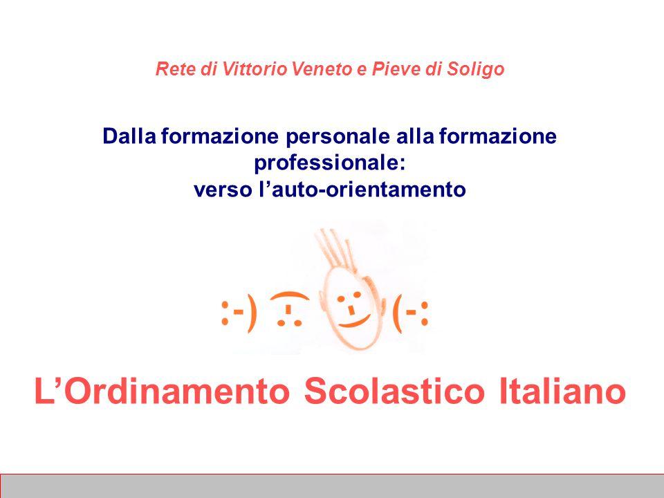 1 Rete di Vittorio Veneto e Pieve di Soligo Dalla formazione personale alla formazione professionale: verso l'auto-orientamento L'Ordinamento Scolastico Italiano