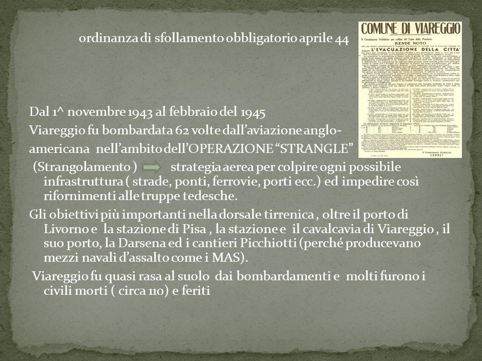 ordinanza di sfollamento obbligatorio aprile 44 Dal 1^ novembre 1943 al febbraio del 1945 Viareggio fu bombardata 62 volte dall'aviazione anglo- ameri