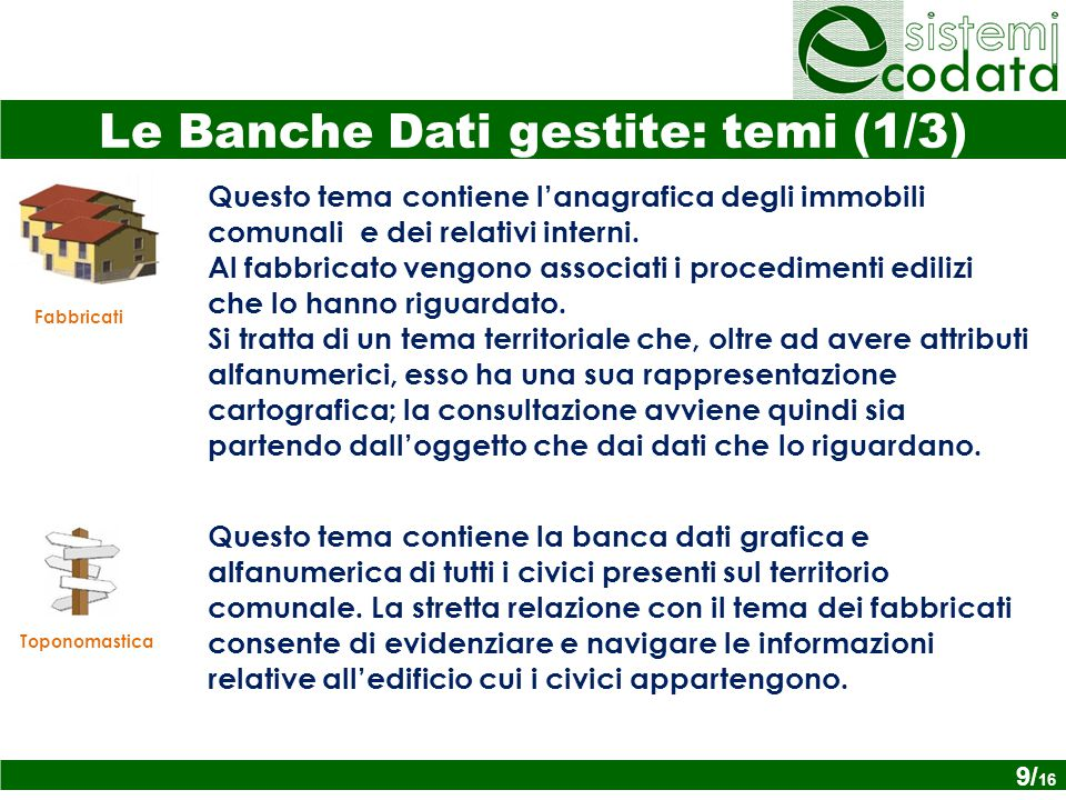 Fabbricati Toponomastica Le Banche Dati gestite: temi (1/3) Questo tema contiene l'anagrafica degli immobili comunali e dei relativi interni.