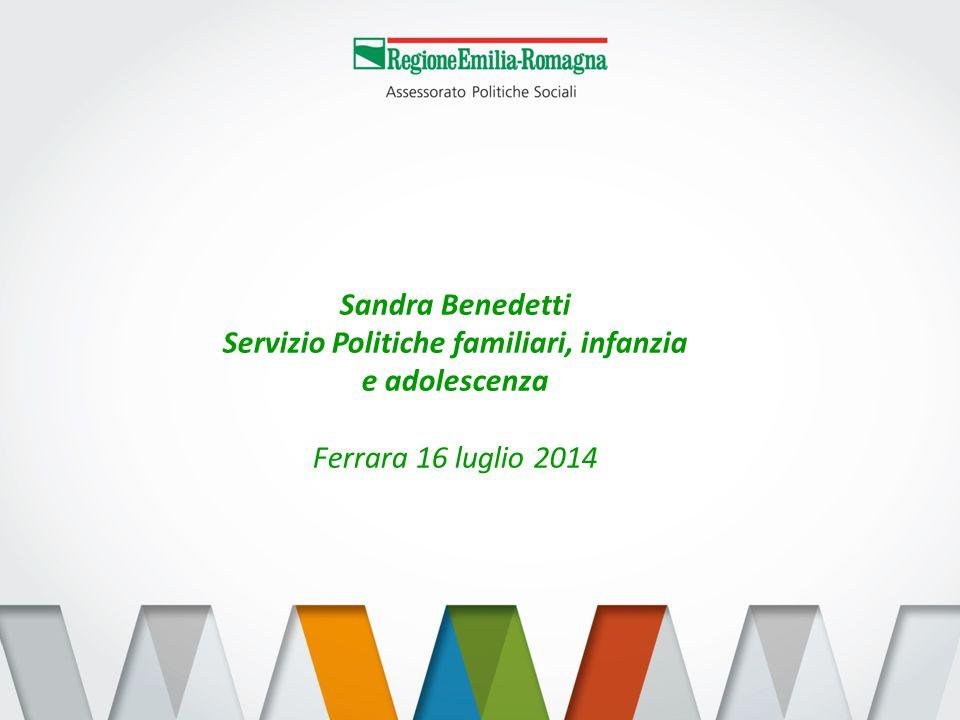 Sandra Benedetti Servizio Politiche familiari, infanzia e adolescenza Ferrara 16 luglio 2014