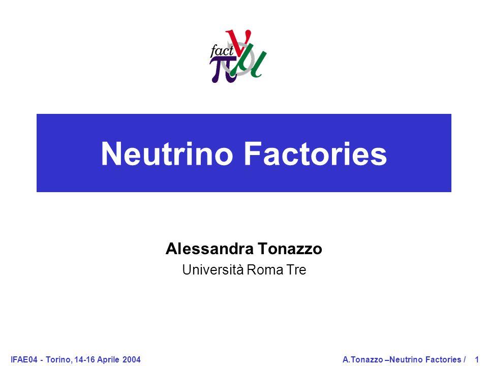 IFAE04 - Torino, 14-16 Aprile 2004A.Tonazzo –Neutrino Factories /1 Neutrino Factories Alessandra Tonazzo Università Roma Tre