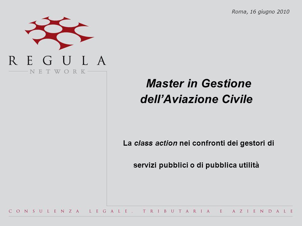 Master in Gestione dell'Aviazione Civile La class action nei confronti dei gestori di servizi pubblici o di pubblica utilità Roma, 16 giugno 2010