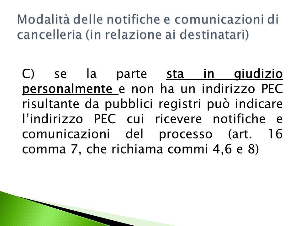 C) se la parte sta in giudizio personalmente e non ha un indirizzo PEC risultante da pubblici registri può indicare l'indirizzo PEC cui ricevere notifiche e comunicazioni del processo (art.