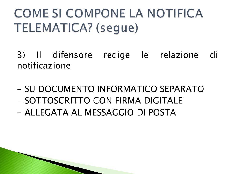 3) Il difensore redige le relazione di notificazione - SU DOCUMENTO INFORMATICO SEPARATO - SOTTOSCRITTO CON FIRMA DIGITALE - ALLEGATA AL MESSAGGIO DI POSTA