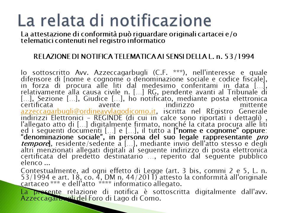 La attestazione di conformità può riguardare originali cartacei e/o telematici contenuti nel registro informatico RELAZIONE DI NOTIFICA TELEMATICA AI SENSI DELLA L.