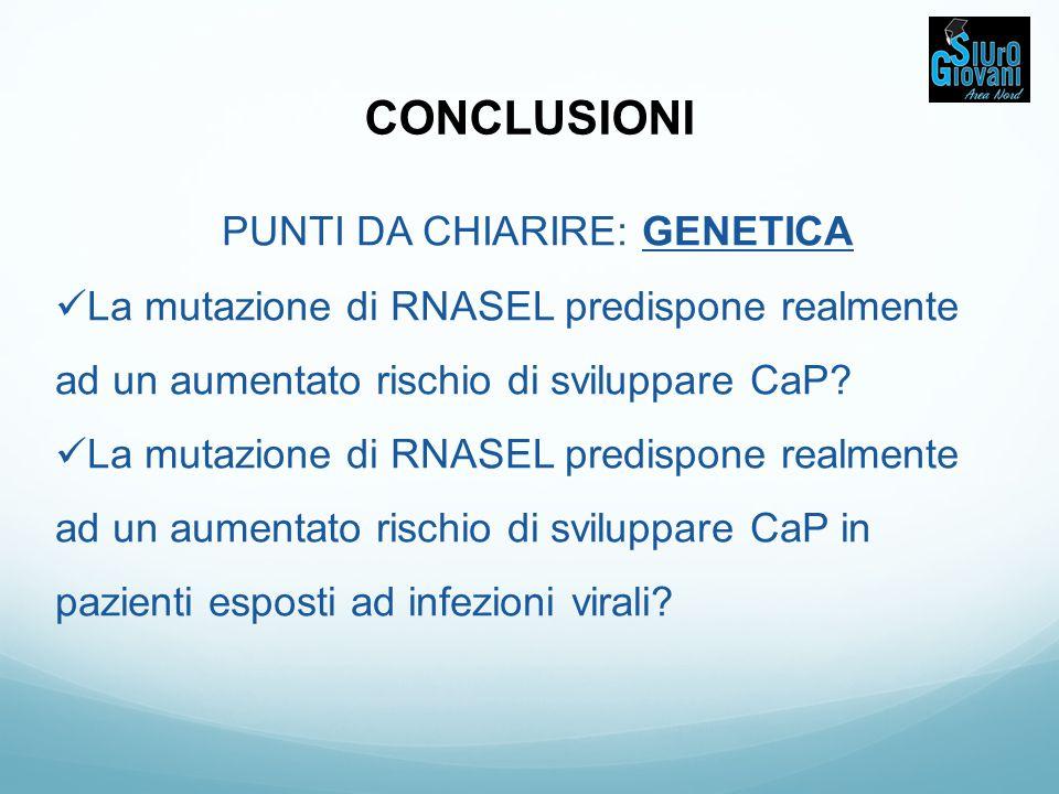 PUNTI DA CHIARIRE: GENETICA La mutazione di RNASEL predispone realmente ad un aumentato rischio di sviluppare CaP? La mutazione di RNASEL predispone r