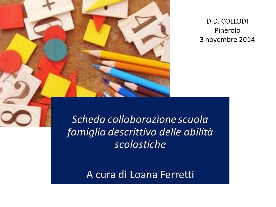D.D. COLLODI Pinerolo 3 novembre 2014 Scheda collaborazione scuola famiglia descrittiva delle abilità scolastiche A cura di Loana Ferretti