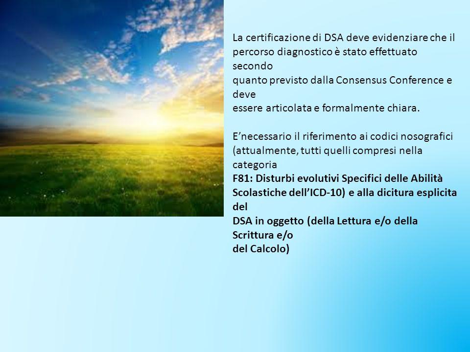 La certificazione di DSA deve evidenziare che il percorso diagnostico è stato effettuato secondo quanto previsto dalla Consensus Conference e deve ess
