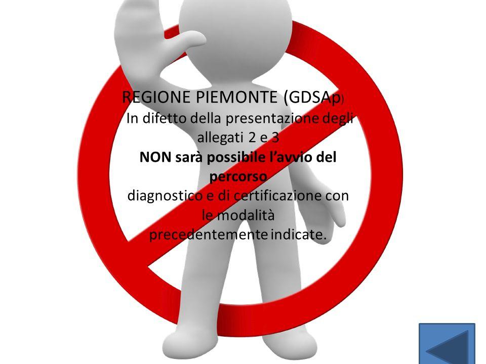 REGIONE PIEMONTE (GDSAp ) In difetto della presentazione degli allegati 2 e 3 NON sarà possibile l'avvio del percorso diagnostico e di certificazione