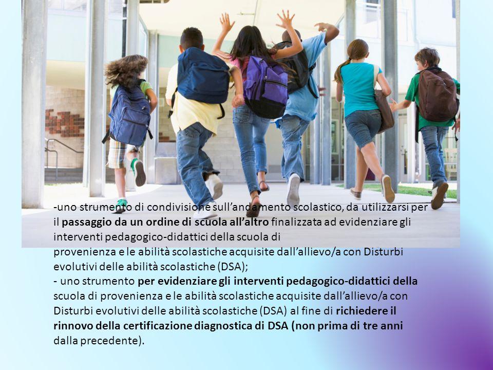 -uno strumento di condivisione sull'andamento scolastico, da utilizzarsi per il passaggio da un ordine di scuola all'altro finalizzata ad evidenziare