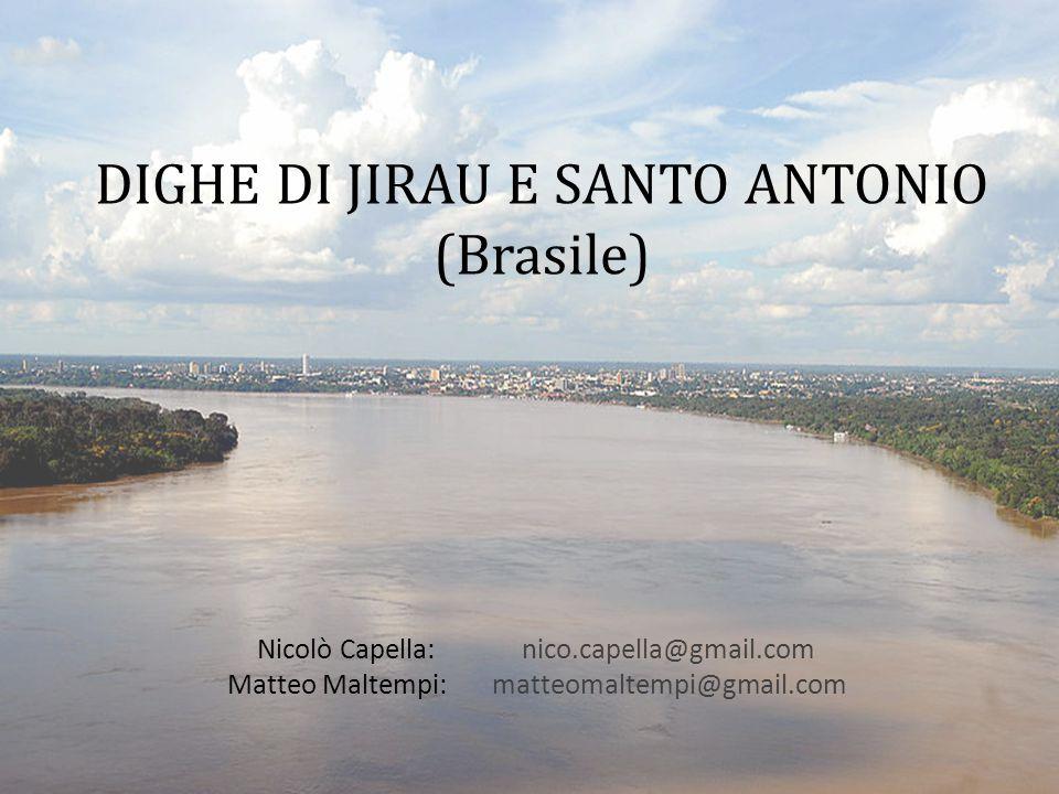 DIGHE DI JIRAU E SANTO ANTONIO (Brasile) Nicolò Capella:nico.capella@gmail.com Matteo Maltempi: matteomaltempi@gmail.com