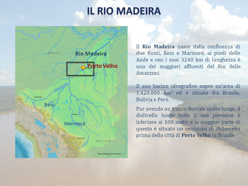 Il Rio Madeira nasce dalla confluenza di due fiumi, Beni e Marmoré, ai piedi delle Ande e con i suoi 3240 km di lunghezza è uno dei maggiori affluenti