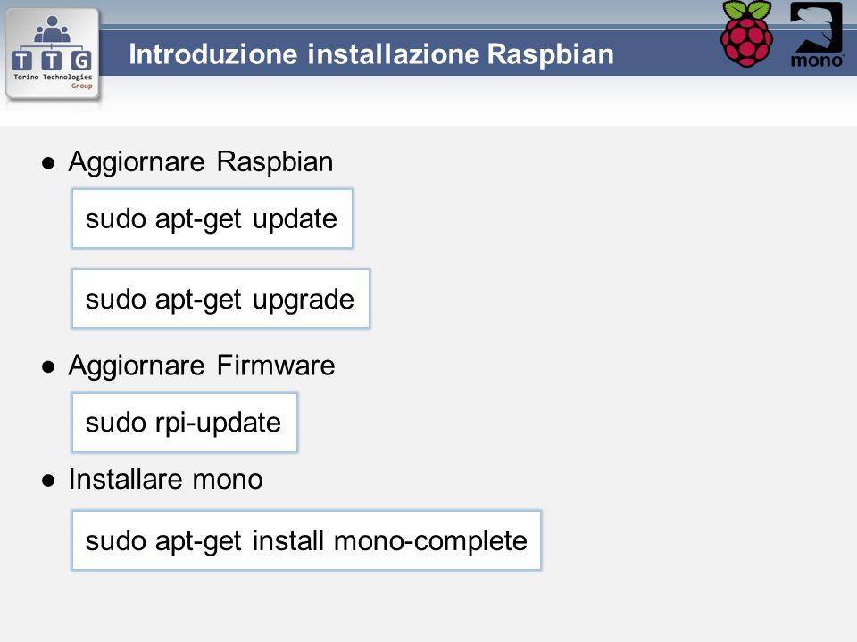 ●Aggiornare Raspbian Introduzione installazione Raspbian sudo apt-get update sudo apt-get upgrade ●Aggiornare Firmware sudo rpi-update ●Installare mon