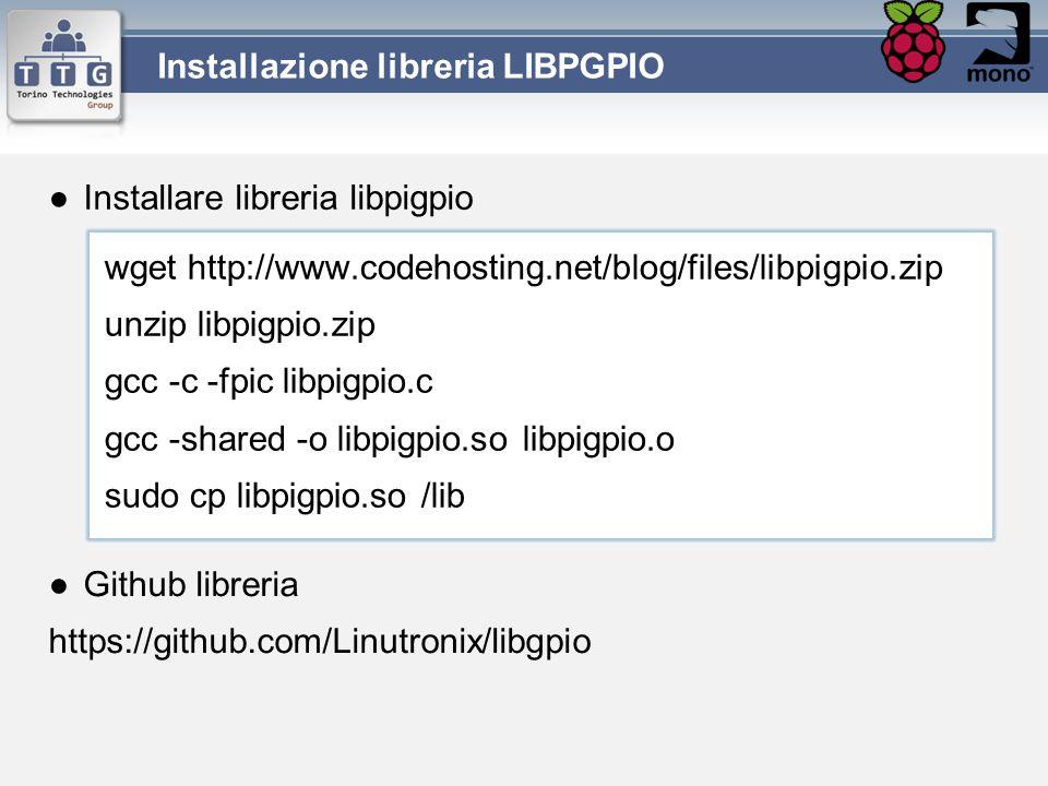 ●Installare libreria libpigpio Installazione libreria LIBPGPIO wget http://www.codehosting.net/blog/files/libpigpio.zip unzip libpigpio.zip gcc -c -fp