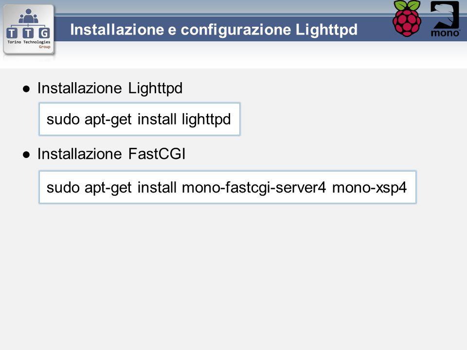 ●Installazione Lighttpd Installazione e configurazione Lighttpd sudo apt-get install lighttpd sudo apt-get install mono-fastcgi-server4 mono-xsp4 ●Ins