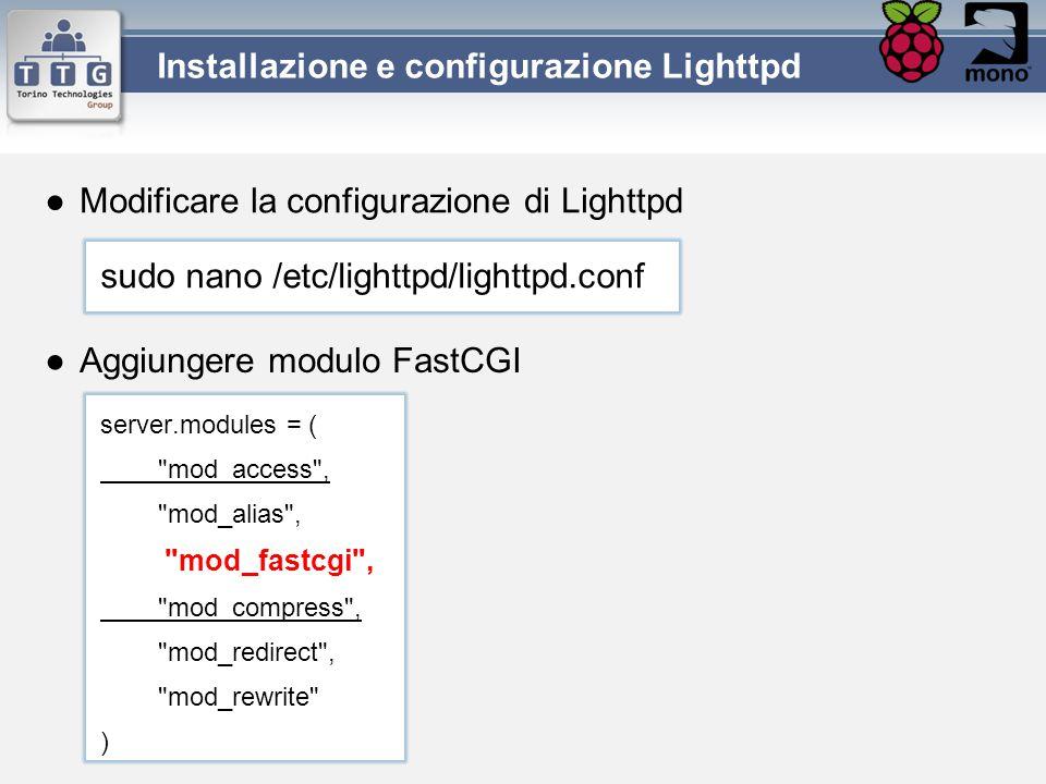 ●Modificare la configurazione di Lighttpd sudo nano /etc/lighttpd/lighttpd.conf ●Aggiungere modulo FastCGI server.modules = (