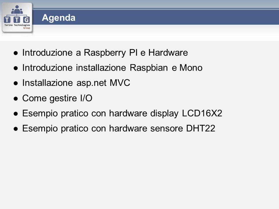 ●Introduzione a Raspberry PI e Hardware ●Introduzione installazione Raspbian e Mono ●Installazione asp.net MVC ●Come gestire I/O ●Esempio pratico con