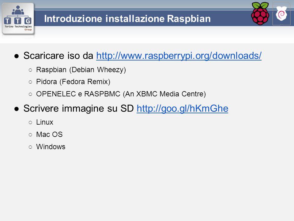 ●Scaricare iso da http://www.raspberrypi.org/downloads/http://www.raspberrypi.org/downloads/ ○Raspbian (Debian Wheezy) ○Pidora (Fedora Remix) ○OPENELE