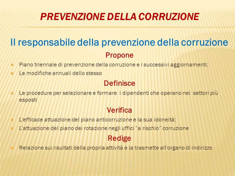 PREVENZIONE DELLA CORRUZIONE Il responsabile della prevenzione della corruzione Propone  Piano triennale di prevenzione della corruzione e i successi