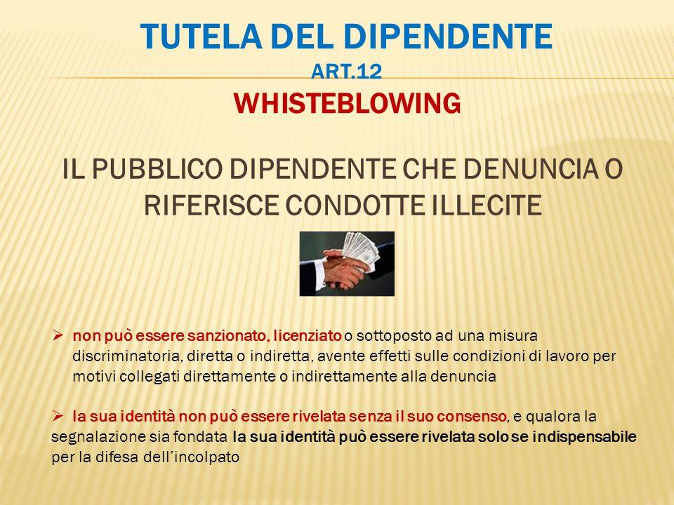 TUTELA DEL DIPENDENTE ART.12 WHISTEBLOWING IL PUBBLICO DIPENDENTE CHE DENUNCIA O RIFERISCE CONDOTTE ILLECITE  non può essere sanzionato, licenziato o