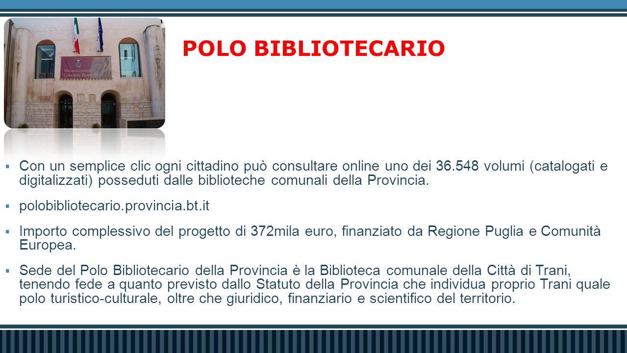 POLO BIBLIOTECARIO  Con un semplice clic ogni cittadino può consultare online uno dei 36.548 volumi (catalogati e digitalizzati) posseduti dalle biblioteche comunali della Provincia.