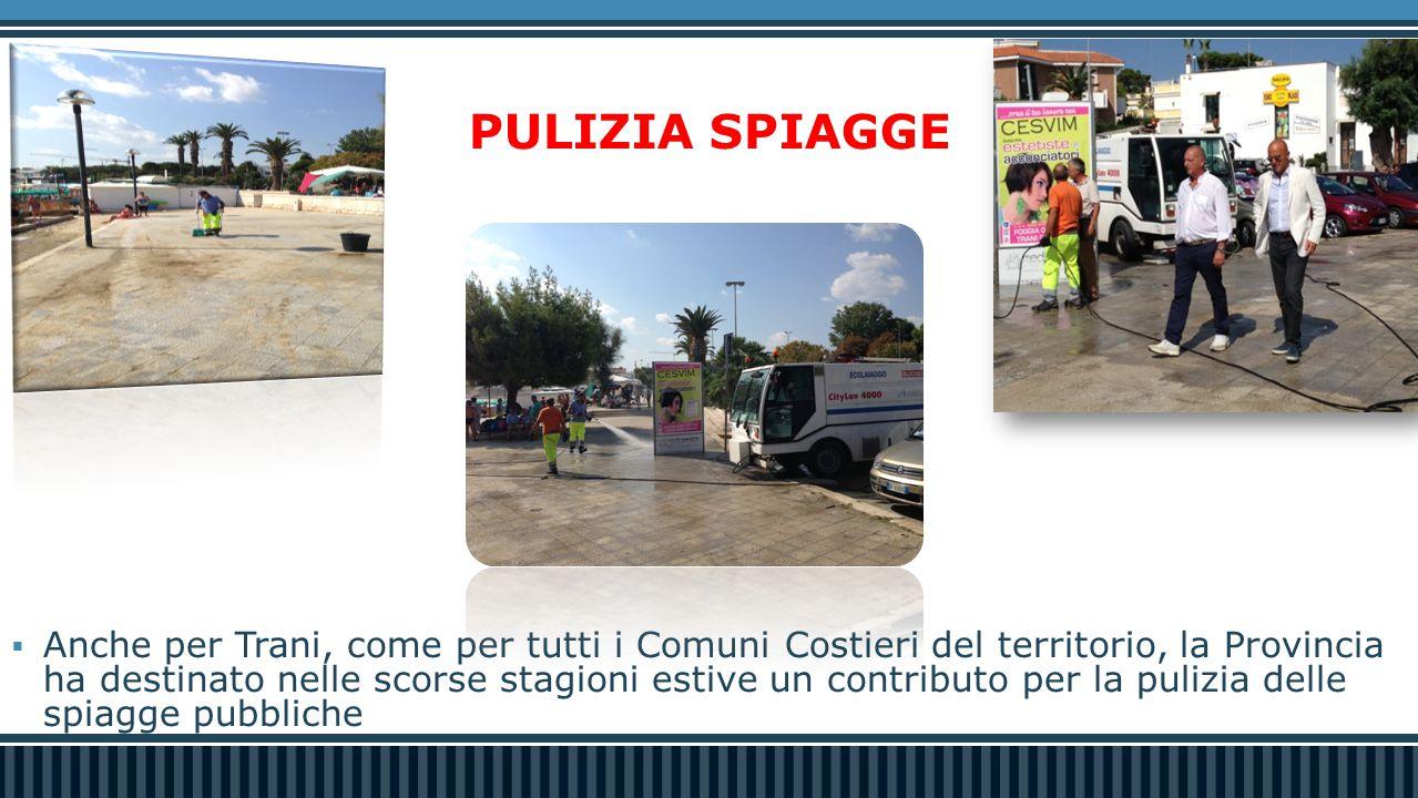 PULIZIA SPIAGGE  Anche per Trani, come per tutti i Comuni Costieri del territorio, la Provincia ha destinato nelle scorse stagioni estive un contributo per la pulizia delle spiagge pubbliche