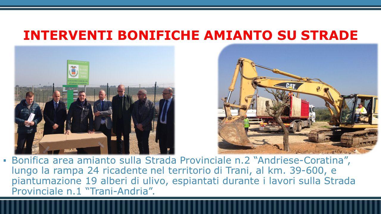 INTERVENTI BONIFICHE AMIANTO SU STRADE  Bonifica area amianto sulla Strada Provinciale n.2 Andriese-Coratina , lungo la rampa 24 ricadente nel territorio di Trani, al km.