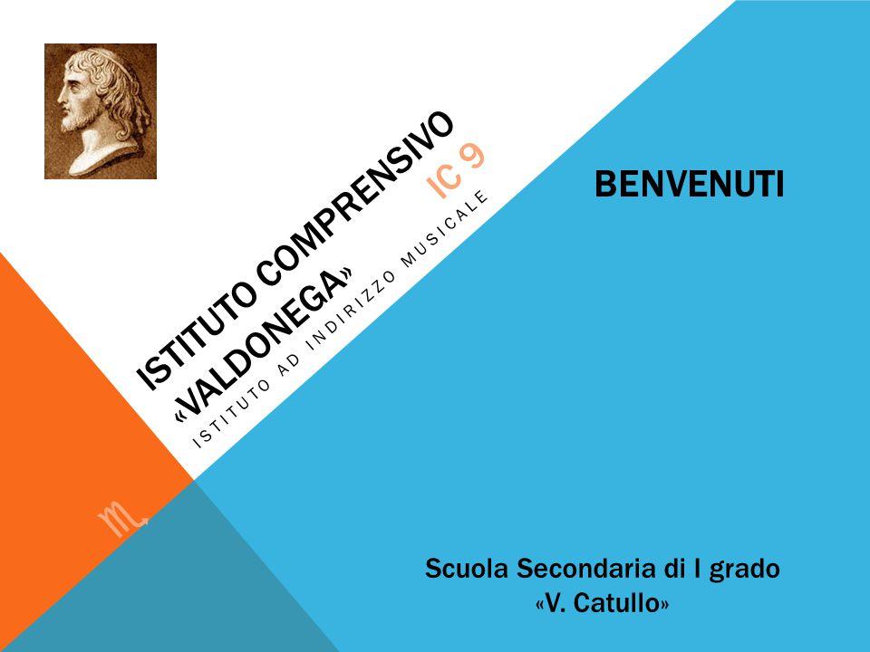ISTITUTO COMPRENSIVO «VALDONEGA» ISTITUTO AD INDIRIZZO MUSICALE IC 9 e Scuola Secondaria di I grado «V. Catullo» BENVENUTI