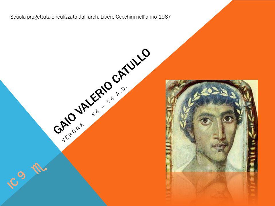 GAIO VALERIO CATULLO VERONA 84 – 54 A.C. IC 9 e Scuola progettata e realizzata dall'arch. Libero Cecchini nell'anno 1967