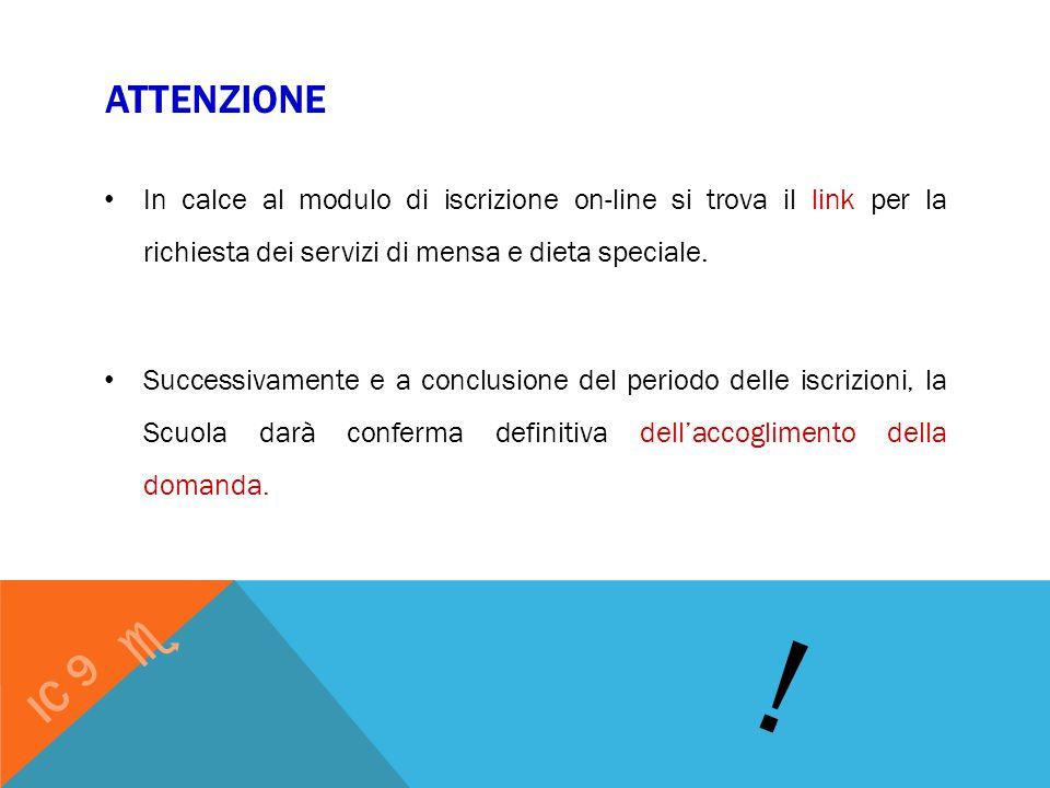 ATTENZIONE In calce al modulo di iscrizione on-line si trova il link per la richiesta dei servizi di mensa e dieta speciale. Successivamente e a concl