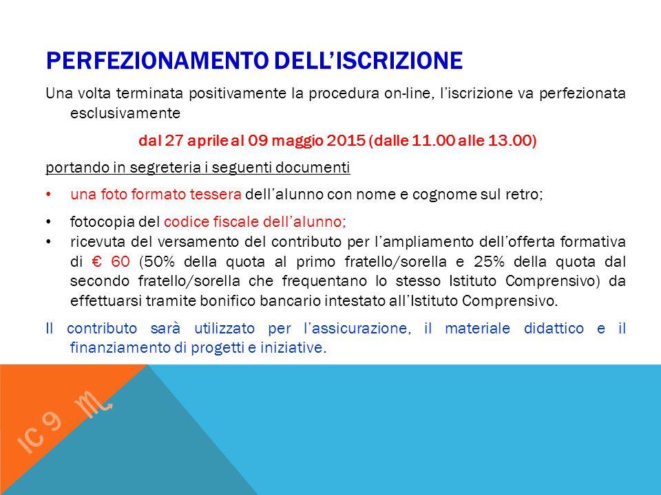 PERFEZIONAMENTO DELL'ISCRIZIONE Una volta terminata positivamente la procedura on-line, l'iscrizione va perfezionata esclusivamente dal 27 aprile al 0