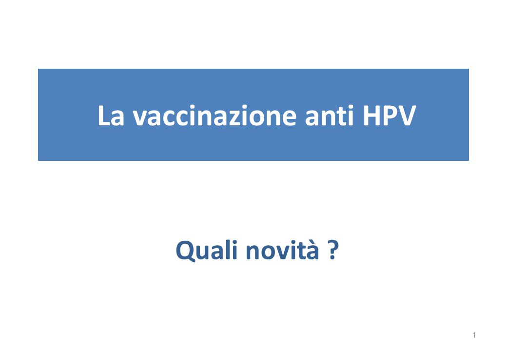 La vaccinazione anti HPV Quali novità ? 1