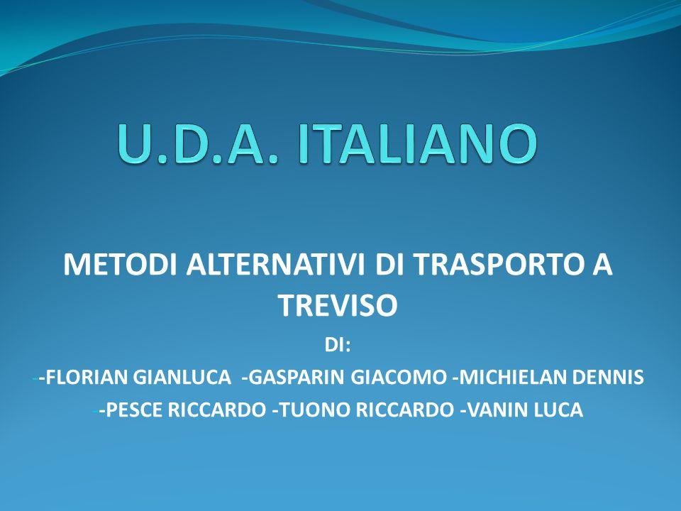 METODI ALTERNATIVI DI TRASPORTO A TREVISO DI: - -FLORIAN GIANLUCA -GASPARIN GIACOMO -MICHIELAN DENNIS - -PESCE RICCARDO -TUONO RICCARDO -VANIN LUCA