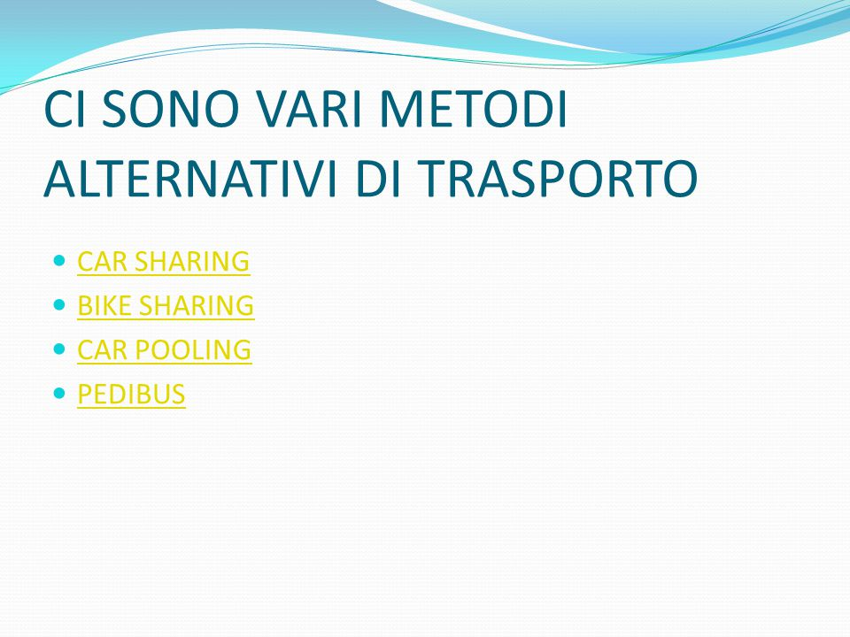 CI SONO VARI METODI ALTERNATIVI DI TRASPORTO CAR SHARING BIKE SHARING CAR POOLING PEDIBUS