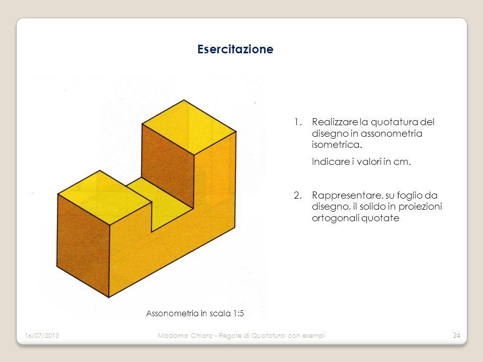Esercitazione 1.Realizzare la quotatura del disegno in assonometria isometrica. Indicare i valori in cm. 2.Rappresentare, su foglio da disegno, il sol