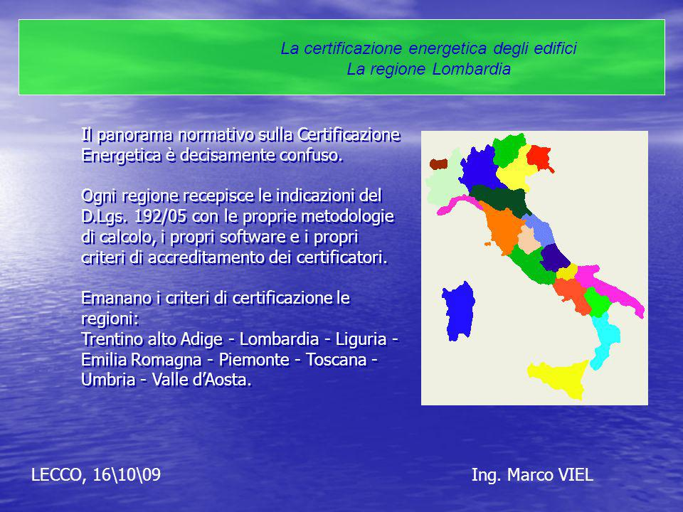 LECCO, 16\10\09Ing. Marco VIEL La certificazione energetica degli edifici La regione Lombardia Il panorama normativo sulla Certificazione Energetica è