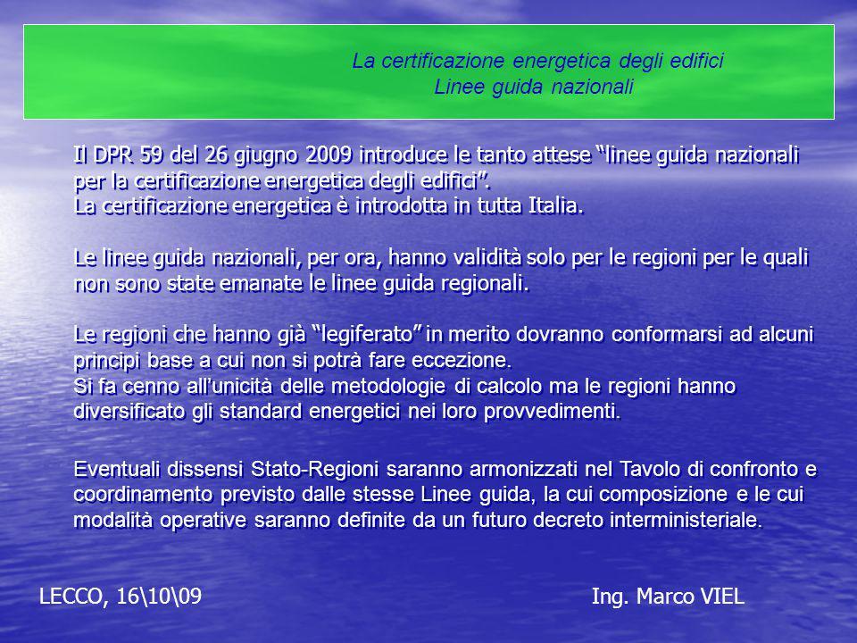 LECCO, 16\10\09Ing. Marco VIEL La certificazione energetica degli edifici Linee guida nazionali Il DPR 59 del 26 giugno 2009 introduce le tanto attese
