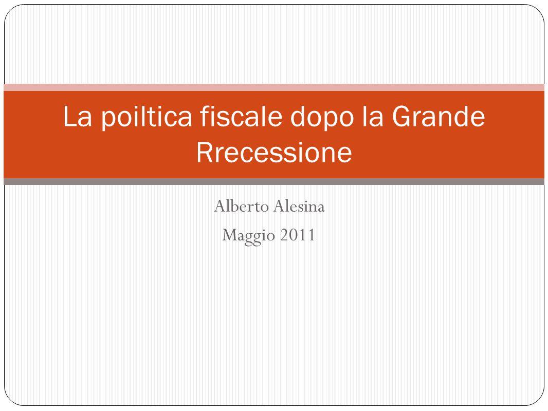 Alberto Alesina Maggio 2011 La poiltica fiscale dopo la Grande Rrecessione