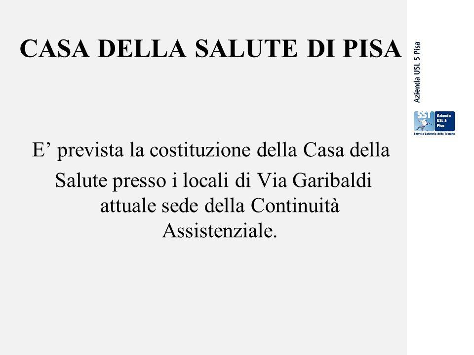 CASA DELLA SALUTE DI PISA E' prevista la costituzione della Casa della Salute presso i locali di Via Garibaldi attuale sede della Continuità Assistenziale.