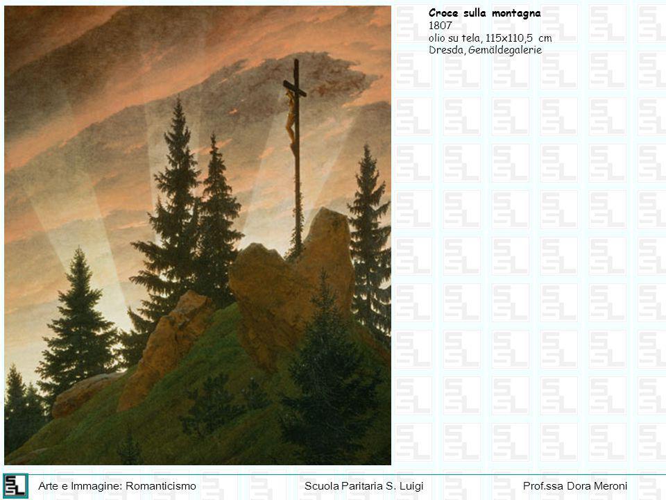 Arte e Immagine: RomanticismoScuola Paritaria S. LuigiProf.ssa Dora Meroni Croce sulla montagna 1807 olio su tela, 115x110,5 cm Dresda, Gemäldegalerie