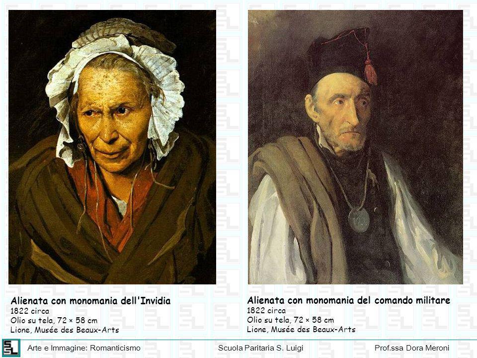 Arte e Immagine: RomanticismoScuola Paritaria S. LuigiProf.ssa Dora Meroni Alienata con monomania dell'Invidia 1822 circa Olio su tela, 72 × 58 cm Lio
