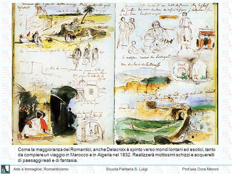 Arte e Immagine: RomanticismoScuola Paritaria S. LuigiProf.ssa Dora Meroni Come la maggioranza dei Romantici, anche Delacroix è spinto verso mondi lon