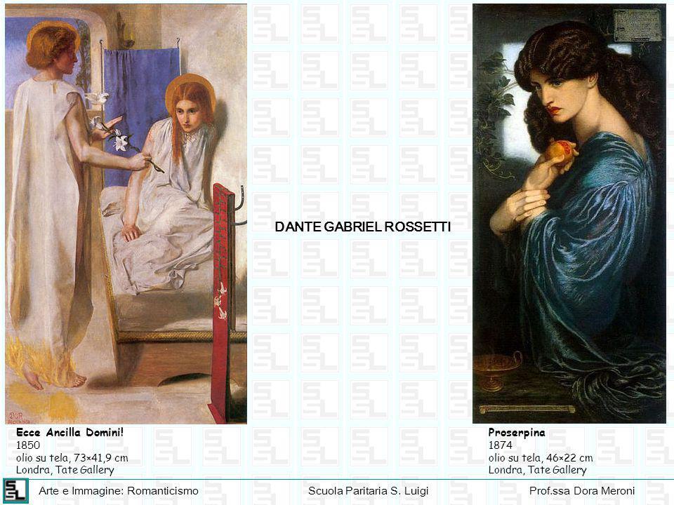 Arte e Immagine: RomanticismoScuola Paritaria S. LuigiProf.ssa Dora Meroni DANTE GABRIEL ROSSETTI Ecce Ancilla Domini! 1850 olio su tela, 73×41,9 cm L