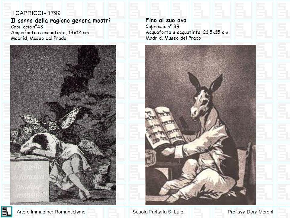 Arte e Immagine: RomanticismoScuola Paritaria S. LuigiProf.ssa Dora Meroni I CAPRICCI - 1799 Il sonno della ragione genera mostri Capriccio n°43 Acqua