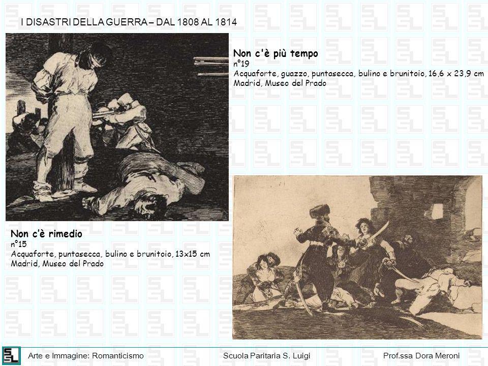 Arte e Immagine: RomanticismoScuola Paritaria S. LuigiProf.ssa Dora Meroni Non c'è rimedio n°15 Acquaforte, puntasecca, bulino e brunitoio, 13x15 cm M