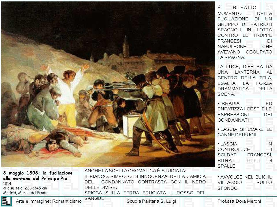 Arte e Immagine: RomanticismoScuola Paritaria S. LuigiProf.ssa Dora Meroni 3 maggio 1808: la fucilazione alla montaña del Principe Pio 1814 olio su te