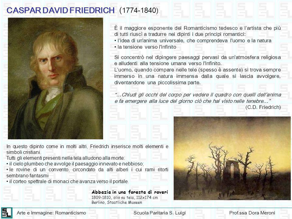 Arte e Immagine: RomanticismoScuola Paritaria S. LuigiProf.ssa Dora Meroni CASPAR DAVID FRIEDRICH È il maggiore esponente del Romanticismo tedesco e l