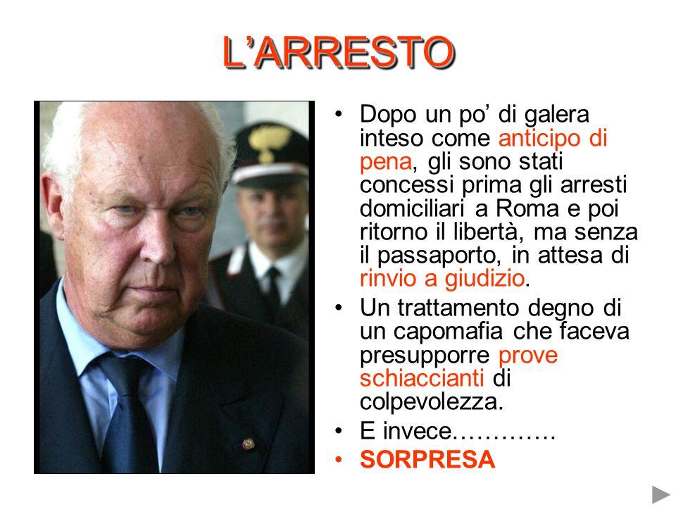L'ARRESTOL'ARRESTO Dopo un po' di galera inteso come anticipo di pena, gli sono stati concessi prima gli arresti domiciliari a Roma e poi ritorno il libertà, ma senza il passaporto, in attesa di rinvio a giudizio.